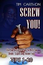 SCREW YOU!: STARTUP BUSINESS TIPS TO DESTROY DOUBT, ESPECIALLY INSIDE YOU (TIPS 1-20) (SCREW YOU! STARTUP BUSINESS TIPS V.1)