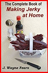 The Complete Book of Making Jerky at Home