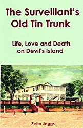 The Surveillant's Old Tin Trunk: Life, Love and Death on Devil's Island