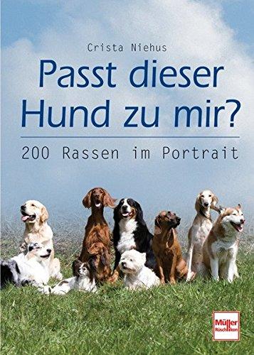 Passt dieser Hund zu mir?: 200 Rassen im Porträt