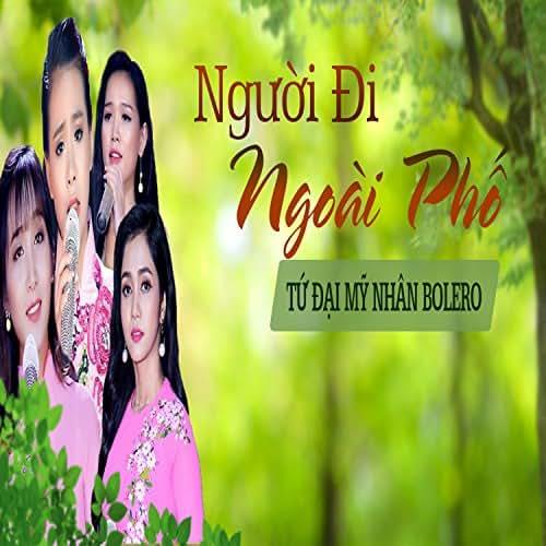 Nguoi Di Ngoai Pho - Tu Dai My Nhan Bolero
