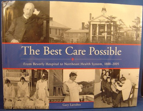 The Best Care Possible (From Beverly Hospital to Northeast Health System,1888-2005)