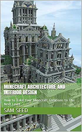 Minecraft Architecture And Interior Design How To Take Your Minecraft Creations To The Next Level Unofficial Kindle Edition By Seed Sam Humor Entertainment Kindle Ebooks Amazon Com