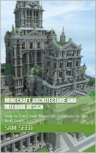 . Minecraft Architecture and Interior Design  How to Take Your
