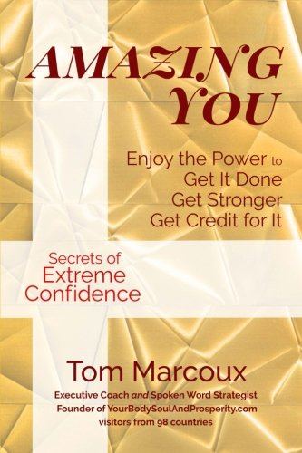 Amazing You: Enjoy the Power to Get It Done, Get Stronger, Get Credit for It … featuring Secrets of Extreme Confidence