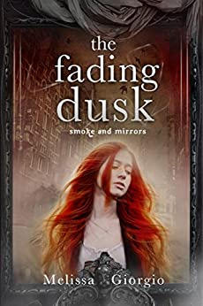 The Fading Dusk (Smoke and Mirrors Book 1) by [Giorgio, Melissa]