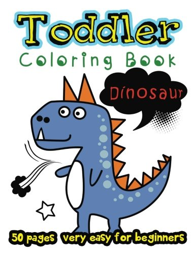 Dinosaur Toddler Coloring Book 50 Pages very easy for beginners: Large Print Coloring Book for Kids Ages 2-4 (Vol. 2) -