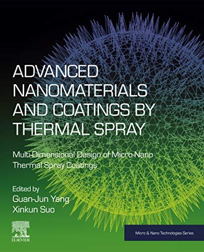 (Advanced Nanomaterials and Coatings by Thermal Spray: Multi-Dimensional Design of Micro-Nano Thermal Spray Coatings (Micro and Nano Technologies))