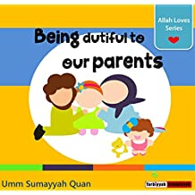 Being dutiful to our parents - Allah Loves Series - building islamic character - Childrens Picture Book