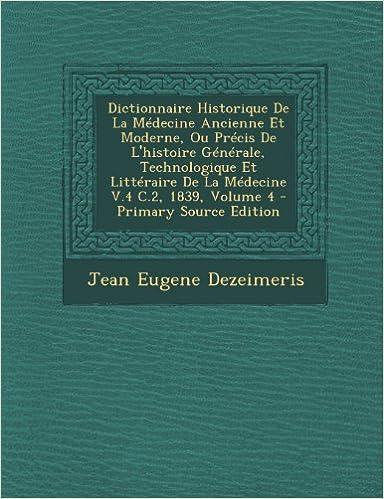 Livres Dictionnaire Historique de La Medecine Ancienne Et Moderne, Ou Precis de L'Histoire Generale, Technologique Et Litteraire de La Medecine V.4 C.2, 1839 epub, pdf