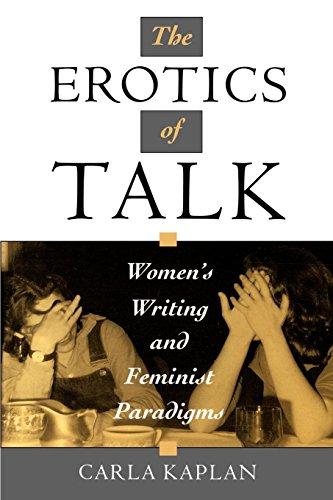 The Erotics of Talk: Women's Writing and Feminist Paradigms