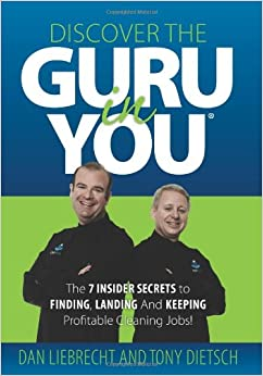 Discover the Guru in You: The 7 Insider Secrets to Finding, Landing amp: Keeping Profitable Cleaning Jobs!