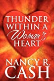 Thunder Within a Woman's Heart, Nancy R. Cash, 1608360687
