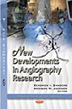 New Developments in Angiography Research (Biomedical Devices and Their Applications)