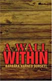 A Wall Within, Barbara Dorsett, 159286306X