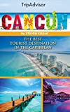 TripAdvisor - Cancun, the Best Tourist Destination in the Caribbean: The Ultimate Travel Guide to the Wild Blueyonder of Mexico (Includes the Best in Culture,Accommodation,Site Seeing,Shopping and etc)