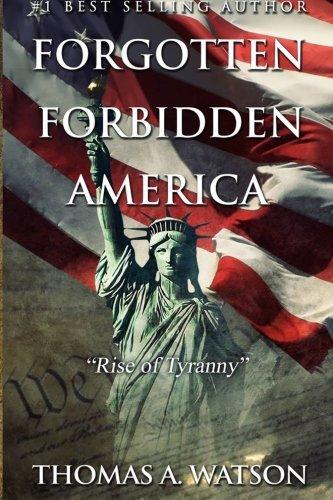 Read Online Forgotten Forbidden America:Rise of Tyranny (Volume 1) pdf epub