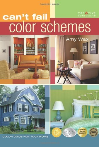 Can't Fail Color Schemes: Color Guide for the Interior & Exterior of Your Home by Amy Wax (2007-10-01)