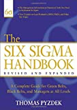 The Six Sigma Handbook: The Complete Guide for Greenbelts, Blackbelts, and Managers at All Levels, Revised and Expanded Edition