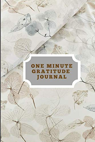 One Minute Gratitude Journal: One Minute challenge to Deeper Happiness, Greater Joy and More Gratitude!