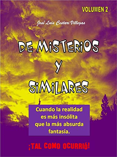 DE MISTERIOS Y SIMILARES Volumen 2: Cuando la realidad es más insólita que la más absurda fantasía. ¡Tal como ocurrió! (Spanish Edition)