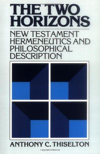 Read Online The Two Horizons: New Testament Hermeneutics and Philosophical Description PDF