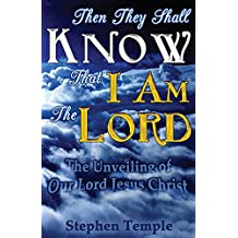 Then They Shall Know That I Am The Lord!: The Unveiling of Our Lord Jesus Christ