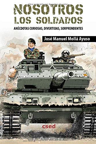 Nosotros los soldados: Anécdotas curiosas, divertidas sorprendentes por Mollá Ayuso, José Manuel