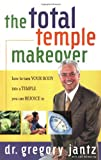 The Total Temple Makeover, Gregory Jantz and Gregg Jantz, 1582294119