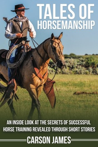 - Tales Of Horsemanship: An Inside Look At The Secrets Of Successful Horse Training Revealed Through Short Stories