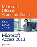 Microsoft Access 2013 : Exam 77-424, Microsoft Official Academic Course, 0470133104