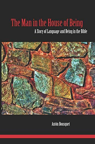 The Man in the House of Being: A Story of Language and Being in the Bible