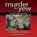 Murder by Yew Audiobook by Suzanne Young Narrated by Melba Sibrel