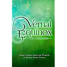 Vernal Equinox: Short Stories from the Worlds of KP Novels (Kindle Press Anthologies Book 2)