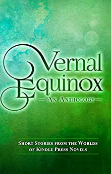 Vernal Equinox: Short Stories from the Worlds of KP Novels (Kindle Press Anthologies Book 2) by [Cole, Lincoln, Knauss, Jessica, Tate, Kristy, Ward, Jacqueline , Dutton, Monte, Hearst, Kathryn, Isserow, Lee, Linski, Megan, Robinson, Ferris, Ryker, Jada]
