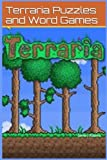 Terraria: Puzzles and Word Games (terrari games, puzzles, challenges, competition, fun, tricks, tips) (Volume 1)