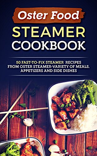Oster food steamer cookbook 50 fast to fix steamer recipes from oster food steamer cookbook 50 fast to fix steamer recipes from oster steamer fandeluxe Image collections