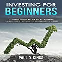 Investing for Beginners: Learn About Personal Finance, Real Estate Investing, Money Making Opportunities, and Business Investing Success Audiobook by Paul D. Kings Narrated by Dave Wright