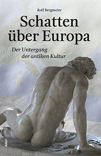 Schatten über Europa: Der Untergang der antiken Kultur
