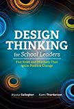 #7: Design Thinking for School Leaders: Five Roles and Mindsets That Ignite Positive Change