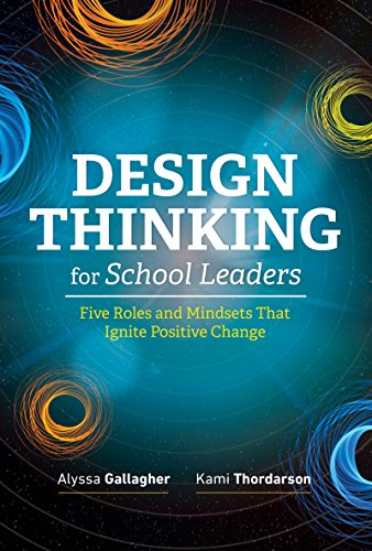 Design Thinking for School Leaders: Five Roles and Mindsets That Ignite Positive Change by [Gallagher, Alyssa, Thordarson, Kami]