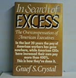 In Search of Excess : The Overcompensation of the American Executive, Crystal, Graef S., 039303089X
