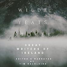 Wilde, Yeats, Stoker: Great Writers of Ireland Audiobook by Bram Stoker, William Yeats, Oscar Wilde, Tim Dalgleish Narrated by Tim Dalgleish