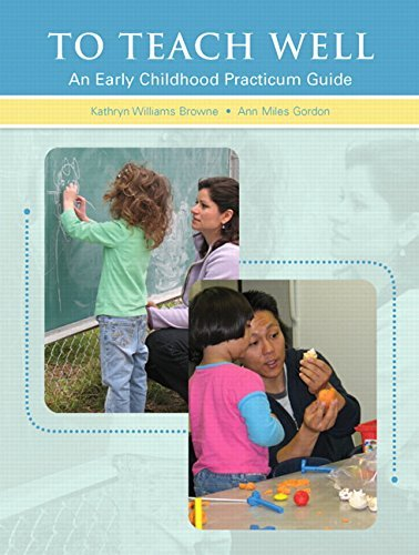 To Teach Well: An Early Childhood Practicum Guide by Browne, Kathryn W., Gordon, Ann M. (August 28, 2008) Paperback