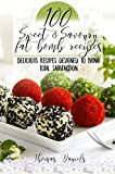 101 Sweet and Savory Fat Bomb Recipes: 101 Sweet And Savory Fat Bombs For Weight Loss, Ketogenic Diet For Fat Loss, Cookbook With 100 Recipes, Delicious Snacks That Satiate Hunger, Use The Keto Diet!