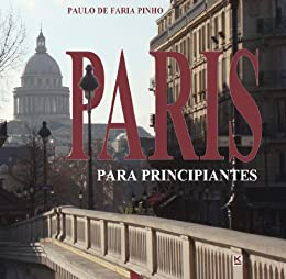 Paris para principiantes por [de Faria Pinho, Paulo]