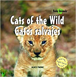 Cats of the Wild/Gatos Salvajes (Baby Animals) (English and Spanish Edition): Alice Twine: 9781404276314: Amazon.com: Books