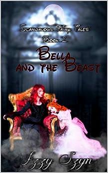 Bella and the Beast (Scandalous Fairy Tales) by [Szyn, Izzy ]