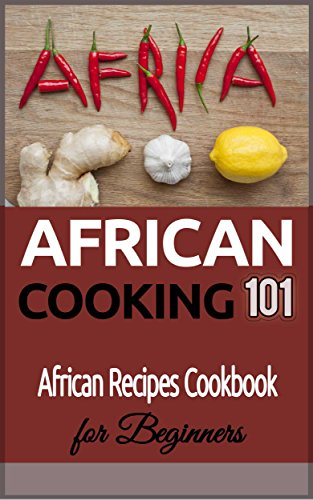 African Cooking: for beginners - African Recipes Cookbook (African recipes - African cooking - African Food - African Meals 1)
