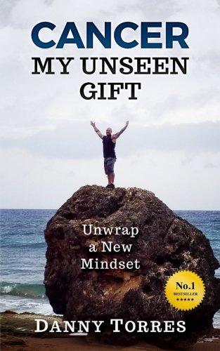 Read Online Cancer: My Unseen Gift: Unwrap a New Mindset pdf epub